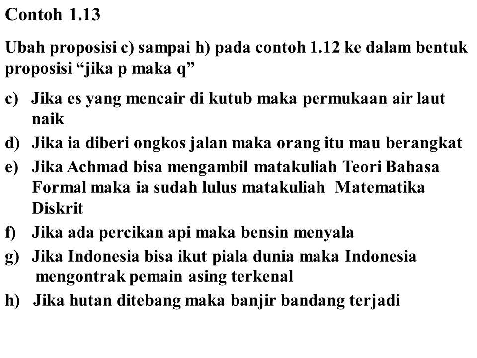 Contoh 1.13 Ubah proposisi c) sampai h) pada contoh 1.12 ke dalam bentuk proposisi jika p maka q
