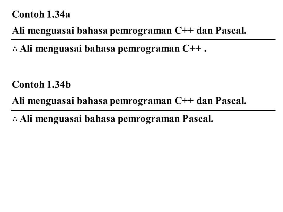 Contoh 1.34a Ali menguasai bahasa pemrograman C++ dan Pascal. ∴ Ali menguasai bahasa pemrograman C++ .