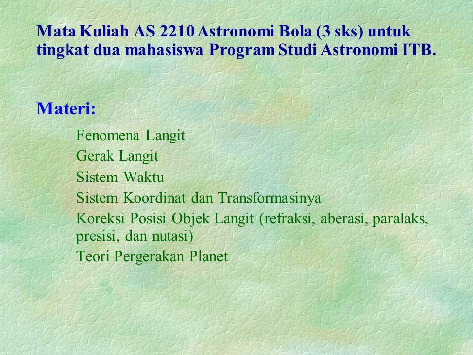 Mata Kuliah AS 2210 Astronomi Bola (3 sks) untuk tingkat dua mahasiswa Program Studi Astronomi ITB.