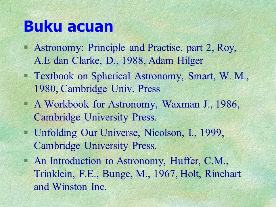 Buku acuan Astronomy: Principle and Practise, part 2, Roy, A.E dan Clarke, D., 1988, Adam Hilger.