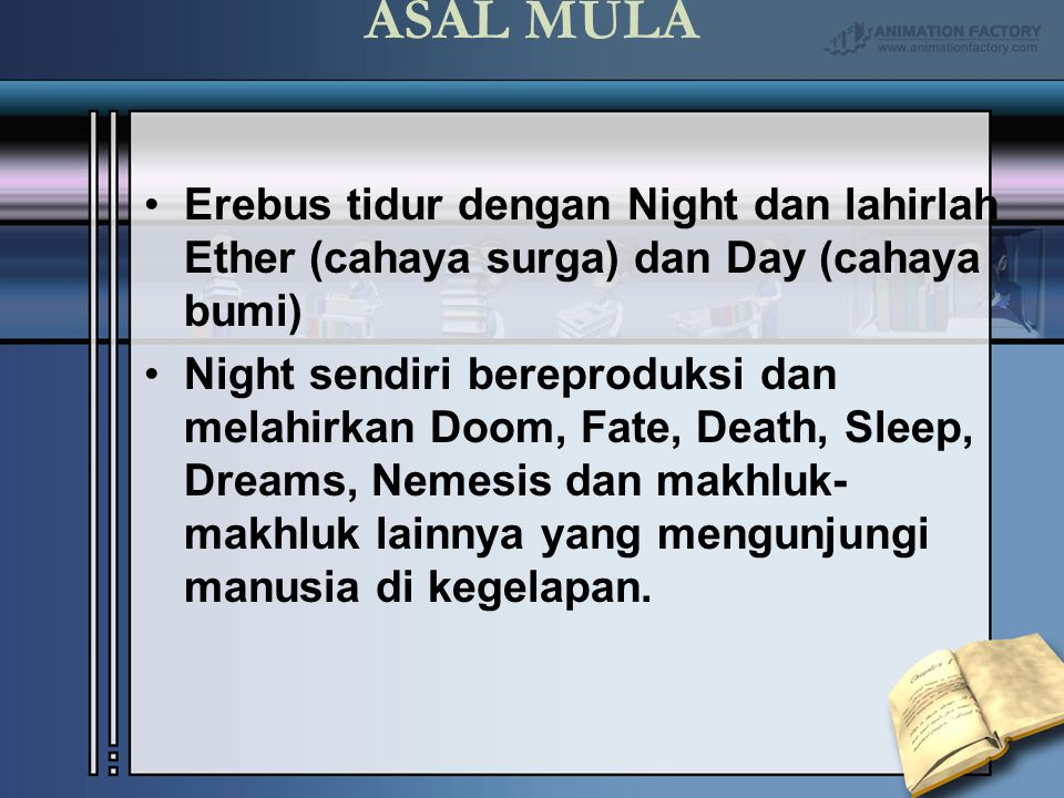 ASAL MULA Erebus tidur dengan Night dan lahirlah Ether (cahaya surga) dan Day (cahaya bumi)