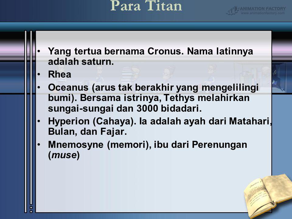 Para Titan Yang tertua bernama Cronus. Nama latinnya adalah saturn.