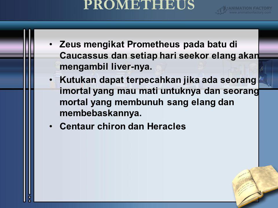 PROMETHEUS Zeus mengikat Prometheus pada batu di Caucassus dan setiap hari seekor elang akan mengambil liver-nya.