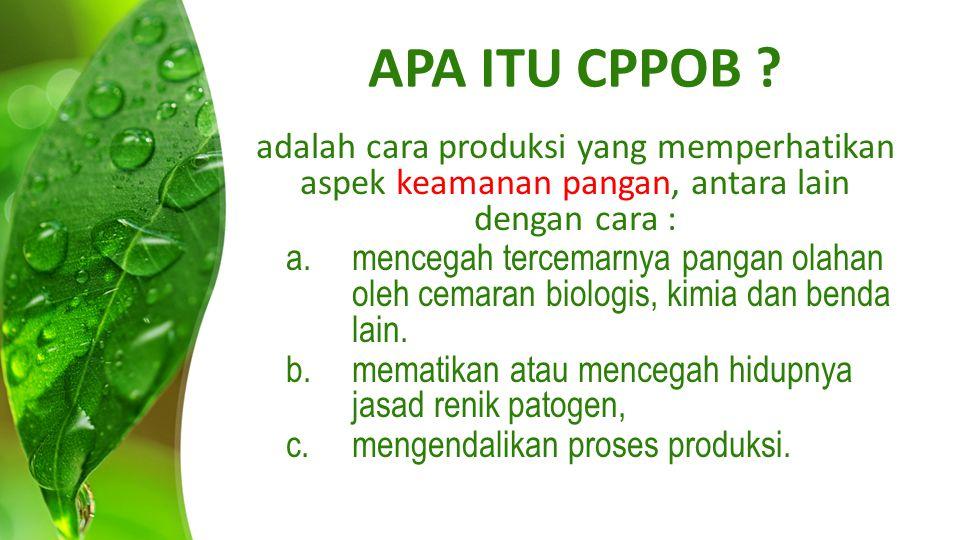 APA ITU CPPOB adalah cara produksi yang memperhatikan aspek keamanan pangan, antara lain dengan cara :