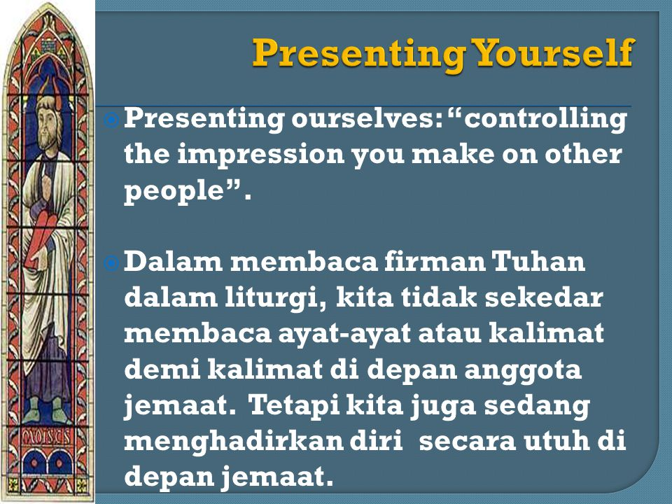 Presenting Yourself Presenting ourselves: controlling the impression you make on other people .