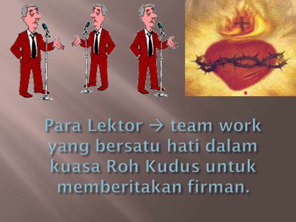 Para Lektor  team work yang bersatu hati dalam kuasa Roh Kudus untuk memberitakan firman.
