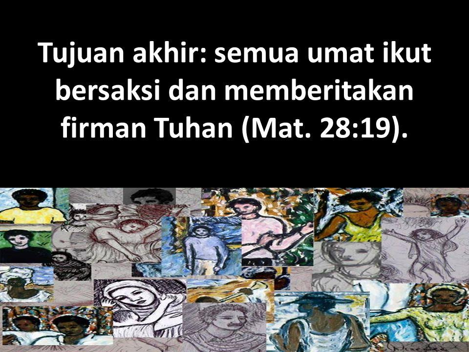 Tujuan akhir: semua umat ikut bersaksi dan memberitakan firman Tuhan (Mat. 28:19).