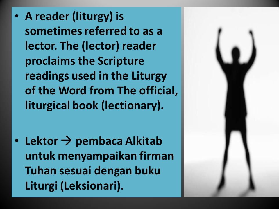 A reader (liturgy) is sometimes referred to as a lector