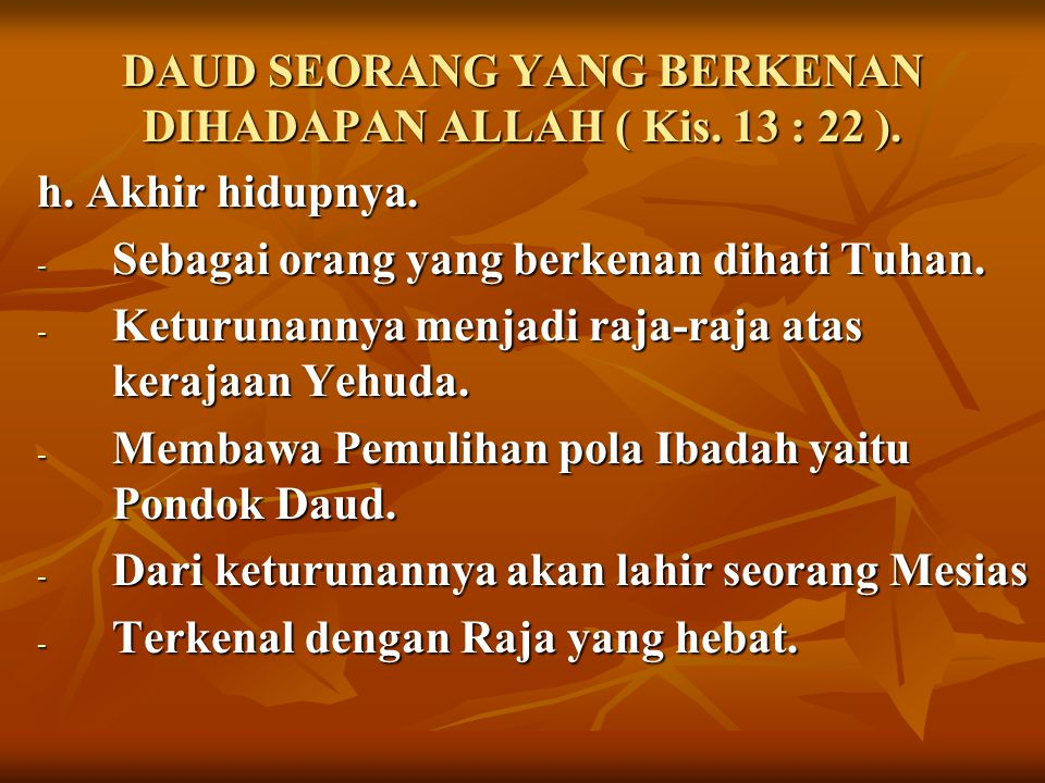 DAUD SEORANG YANG BERKENAN DIHADAPAN ALLAH ( Kis. 13 : 22 ).
