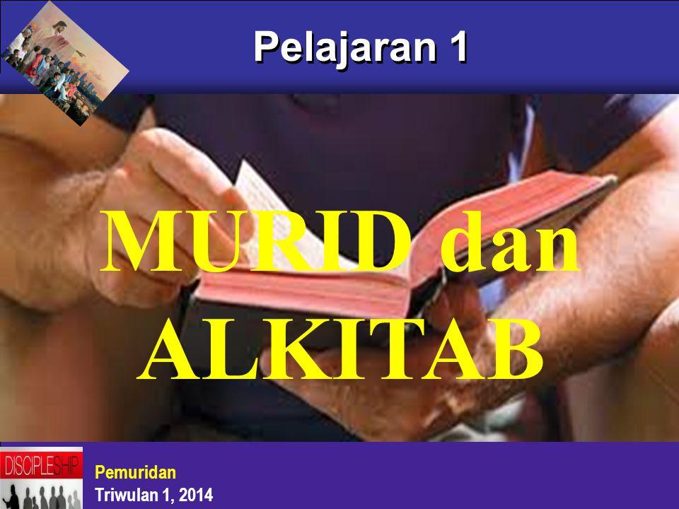 Pelajaran 1 MURID dan ALKITAB Pemuridan Triwulan 1, 2014