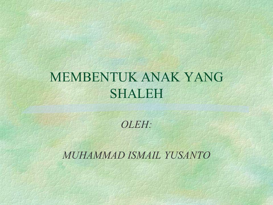 MEMBENTUK ANAK YANG SHALEH