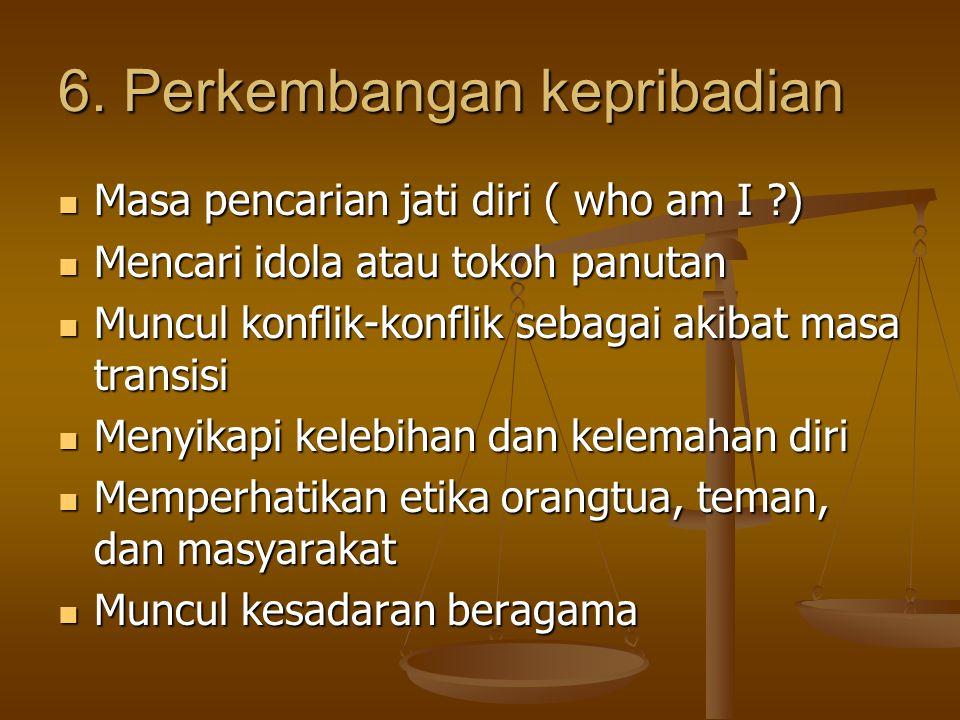 6. Perkembangan kepribadian