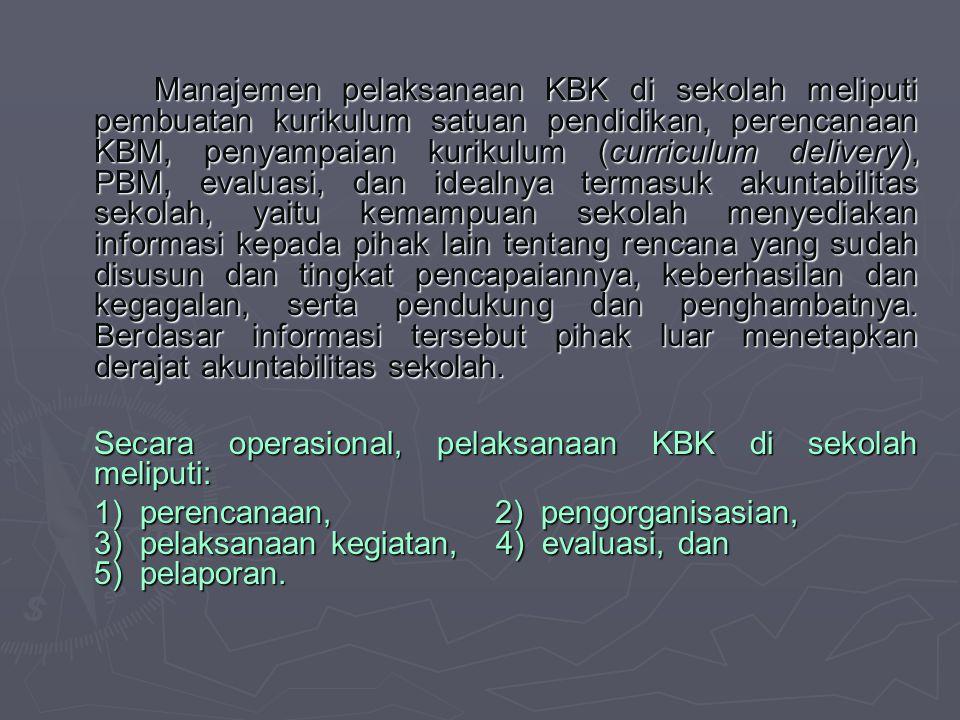 Secara operasional, pelaksanaan KBK di sekolah meliputi: