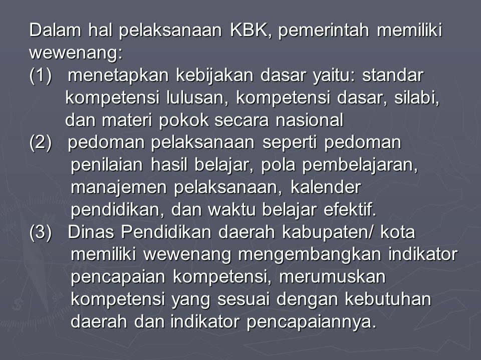 Dalam hal pelaksanaan KBK, pemerintah memiliki