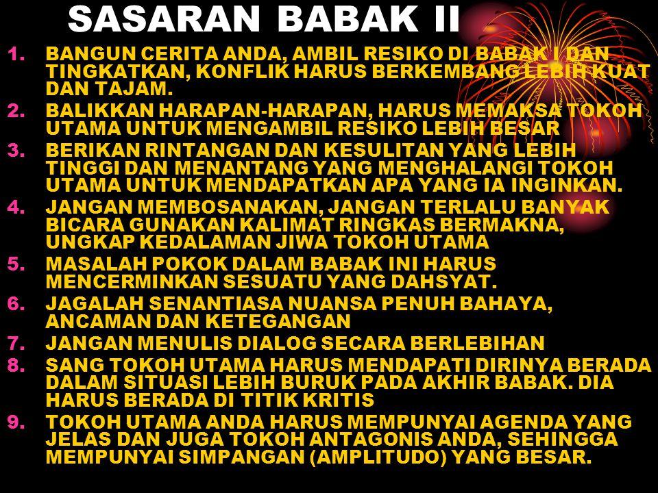 SASARAN BABAK II BANGUN CERITA ANDA, AMBIL RESIKO DI BABAK I DAN TINGKATKAN, KONFLIK HARUS BERKEMBANG LEBIH KUAT DAN TAJAM.