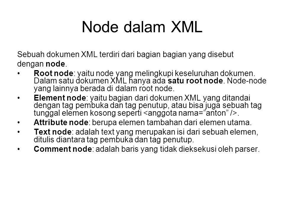 Node dalam XML Sebuah dokumen XML terdiri dari bagian bagian yang disebut. dengan node.