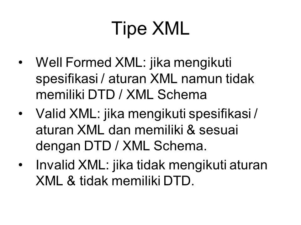 Tipe XML Well Formed XML: jika mengikuti spesifikasi / aturan XML namun tidak memiliki DTD / XML Schema.