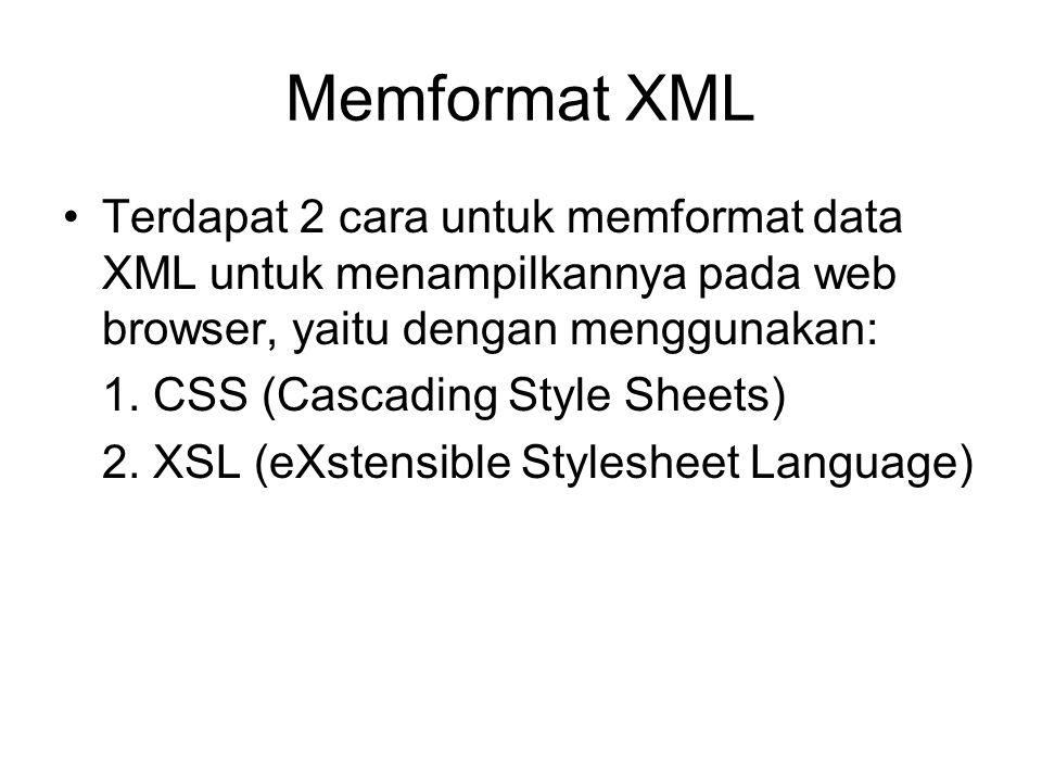 Memformat XML Terdapat 2 cara untuk memformat data XML untuk menampilkannya pada web browser, yaitu dengan menggunakan: