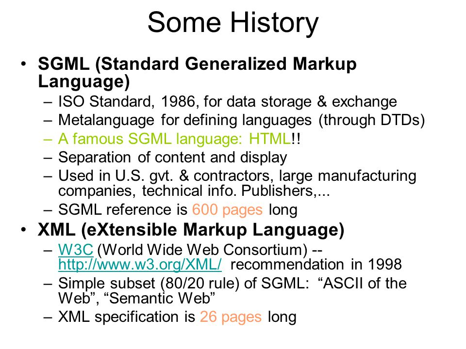 Some History SGML (Standard Generalized Markup Language)