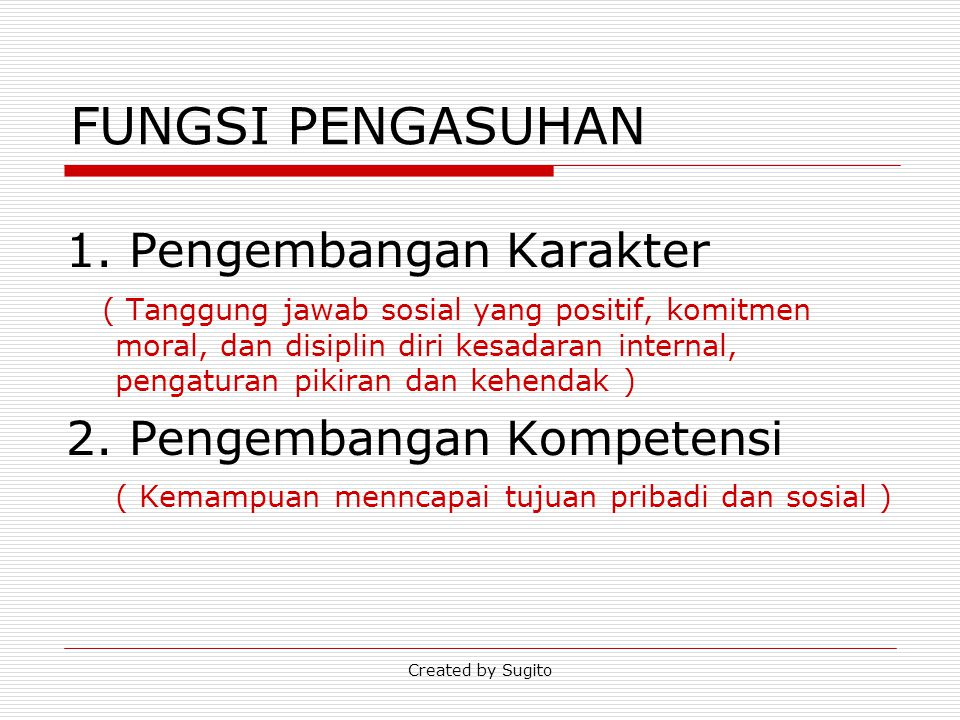 FUNGSI PENGASUHAN 1. Pengembangan Karakter 2. Pengembangan Kompetensi