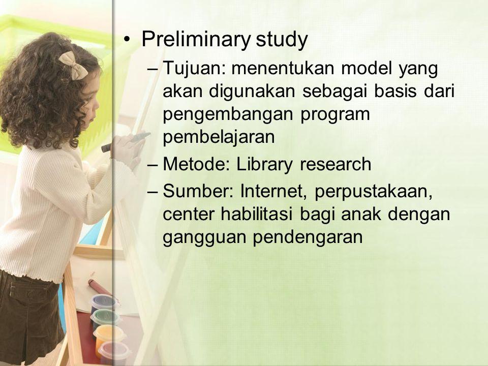 Preliminary study Tujuan: menentukan model yang akan digunakan sebagai basis dari pengembangan program pembelajaran.