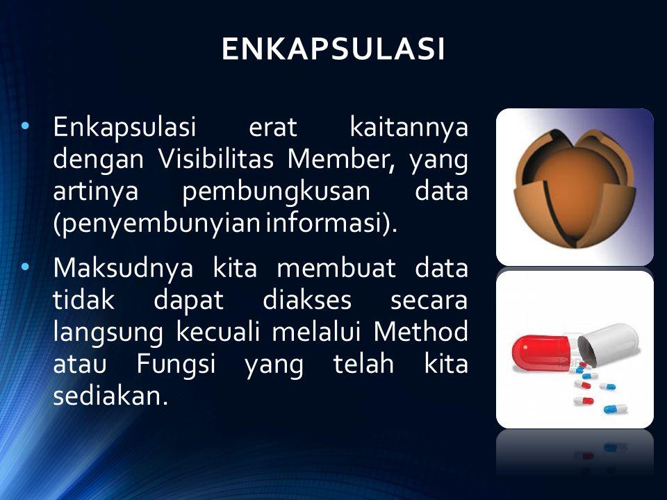 ENKAPSULASI Enkapsulasi erat kaitannya dengan Visibilitas Member, yang artinya pembungkusan data (penyembunyian informasi).