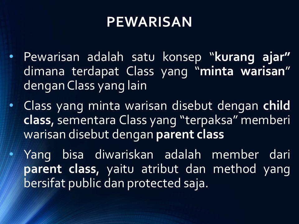 PEWARISAN Pewarisan adalah satu konsep kurang ajar dimana terdapat Class yang minta warisan dengan Class yang lain.