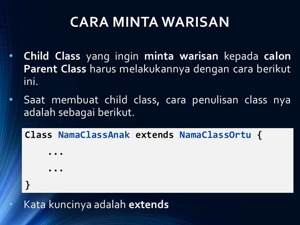 CARA MINTA WARISAN Child Class yang ingin minta warisan kepada calon Parent Class harus melakukannya dengan cara berikut ini.