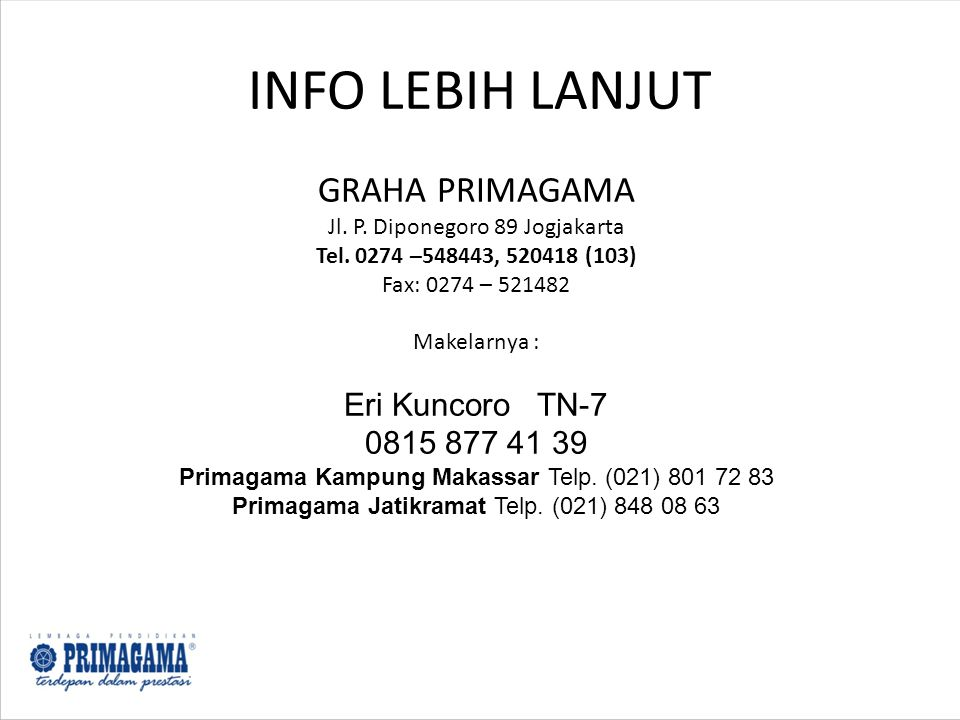 INFO LEBIH LANJUT GRAHA PRIMAGAMA Jl. P. Diponegoro 89 Jogjakarta Tel. 0274 –548443, 520418 (103) Fax: 0274 – 521482.