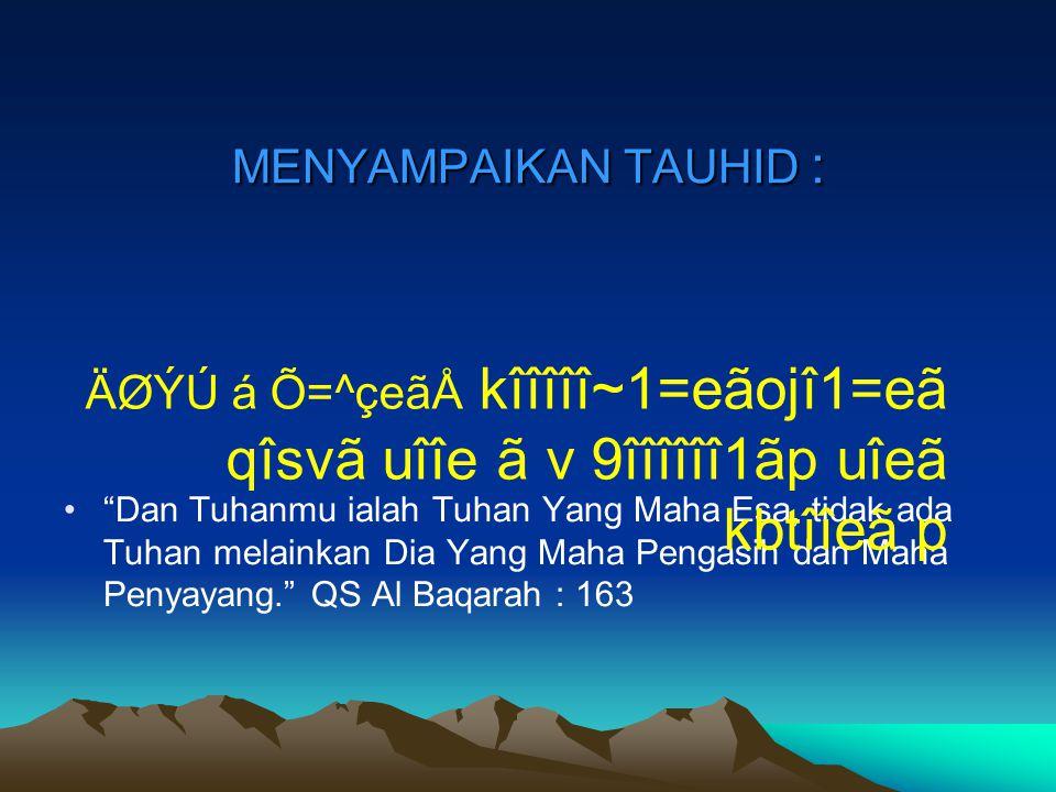 MENYAMPAIKAN TAUHID : ÄØÝÚ á Õ=^çeãÅ kîîîîî~1=eãojî1=eã qîsvã uîîe ã v 9îîîîîî1ãp uîeã kbtîîeã p.