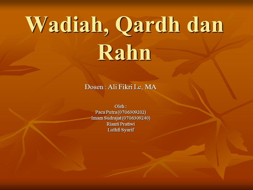 Wadiah, Qardh dan Rahn Dosen : Ali Fikri Lc, MA Oleh :