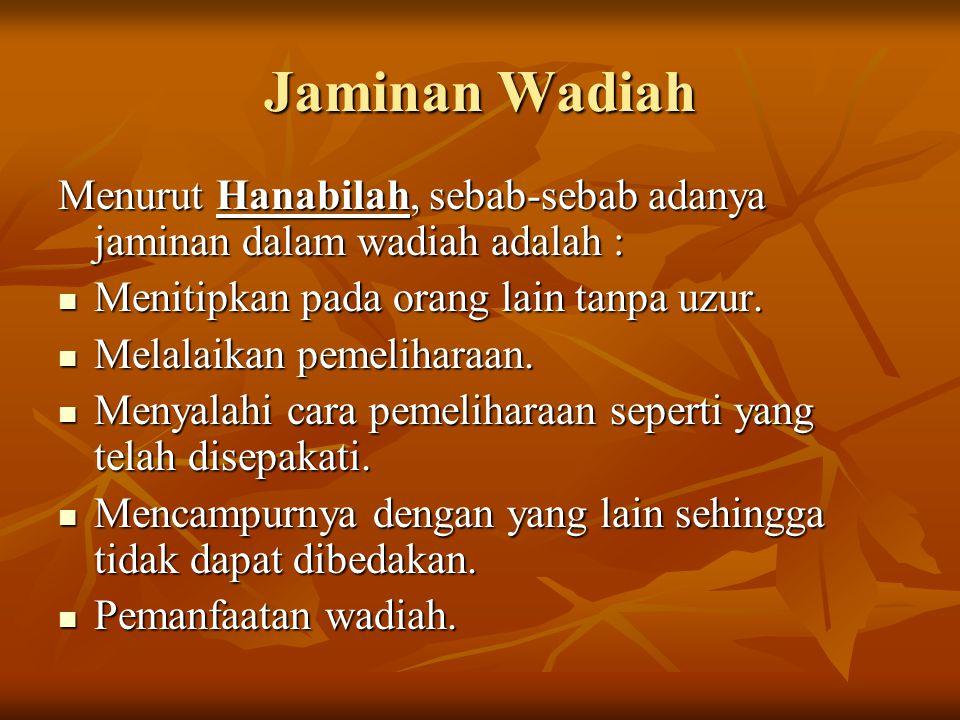 Jaminan Wadiah Menurut Hanabilah, sebab-sebab adanya jaminan dalam wadiah adalah : Menitipkan pada orang lain tanpa uzur.