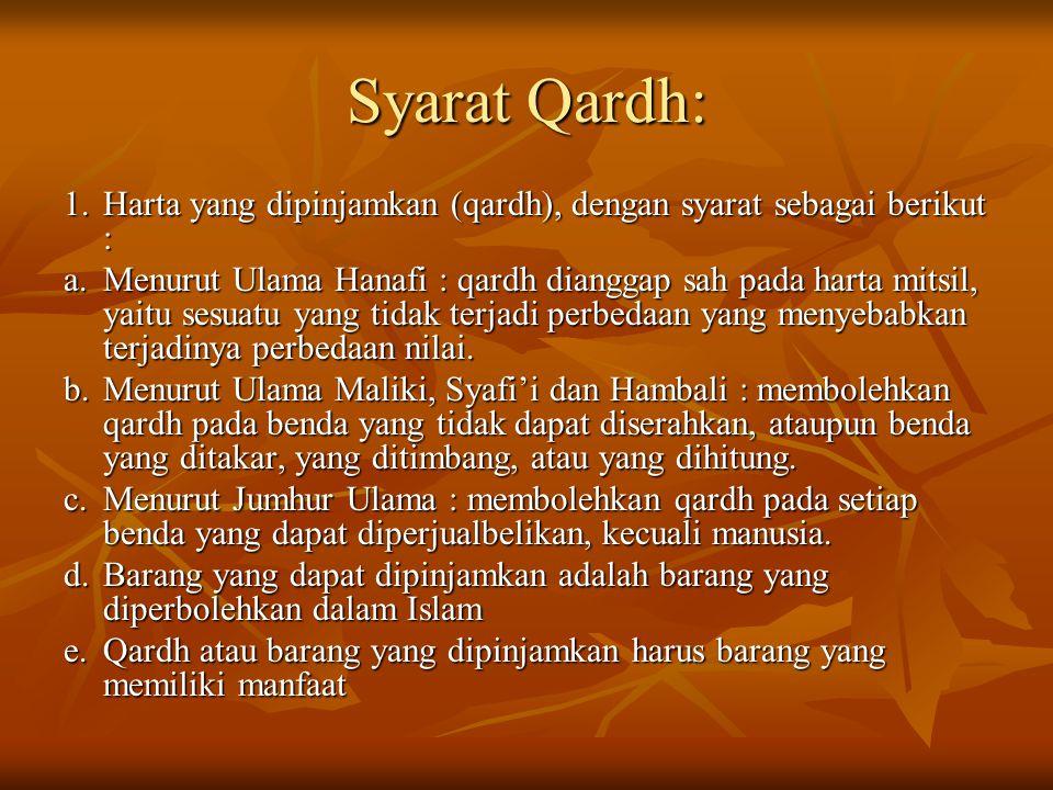 Syarat Qardh: 1. Harta yang dipinjamkan (qardh), dengan syarat sebagai berikut :