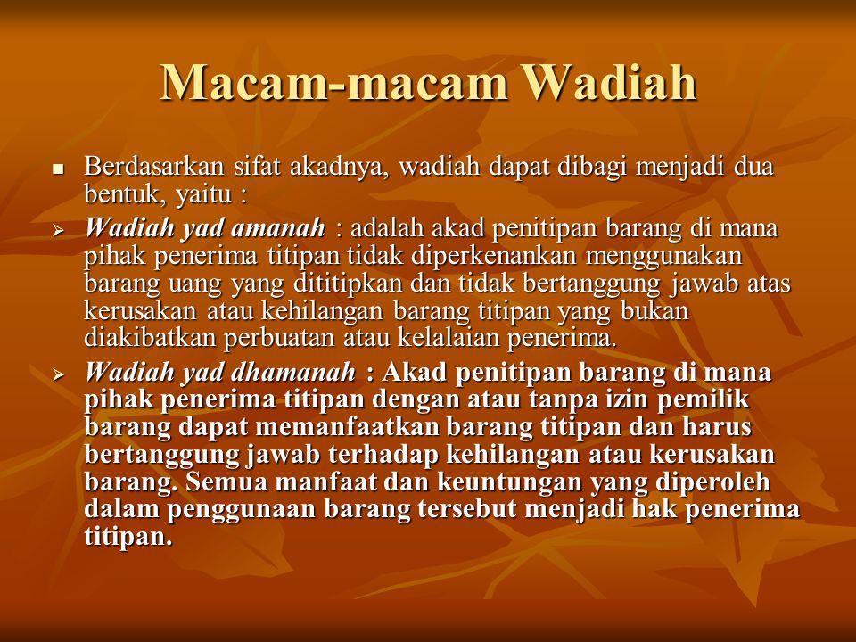 Macam-macam Wadiah Berdasarkan sifat akadnya, wadiah dapat dibagi menjadi dua bentuk, yaitu :