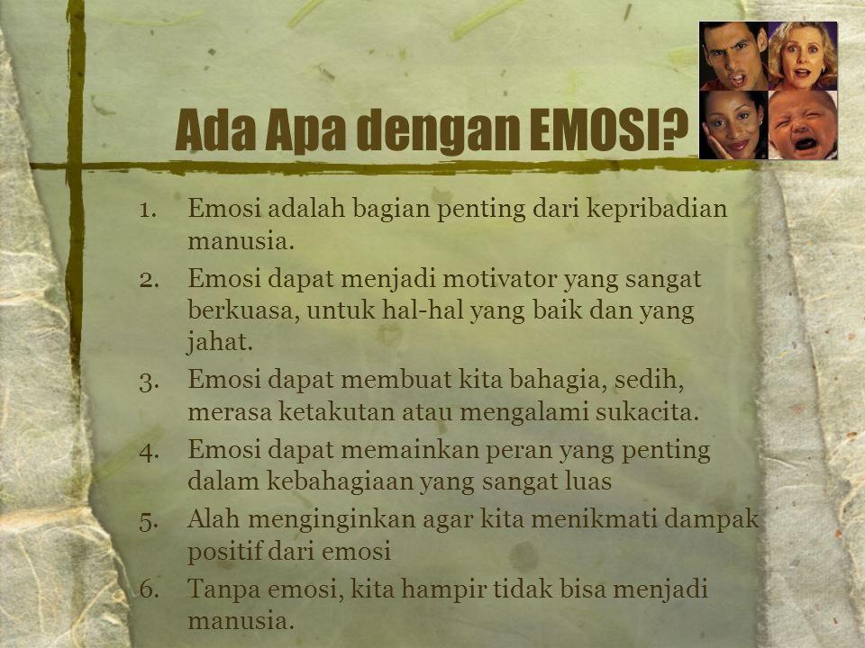 Ada Apa dengan EMOSI Emosi adalah bagian penting dari kepribadian manusia.