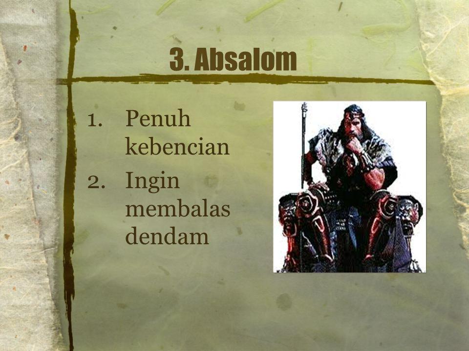 3. Absalom Penuh kebencian Ingin membalas dendam