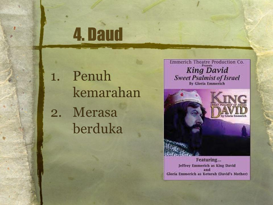 4. Daud Penuh kemarahan Merasa berduka