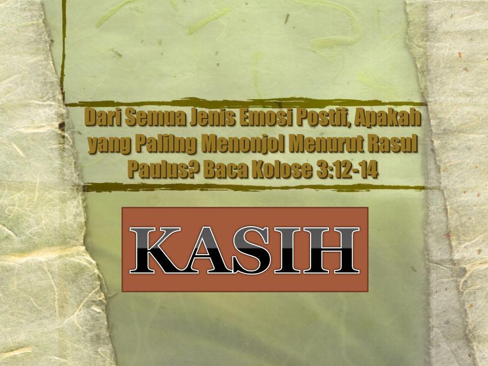 Dari Semua Jenis Emosi Postif, Apakah yang Palilng Menonjol Menurut Rasul Paulus Baca Kolose 3:12-14