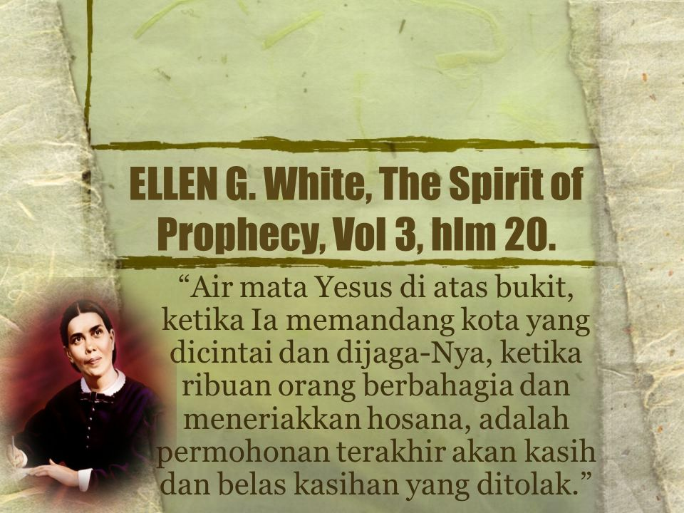 ELLEN G. White, The Spirit of Prophecy, Vol 3, hlm 20.