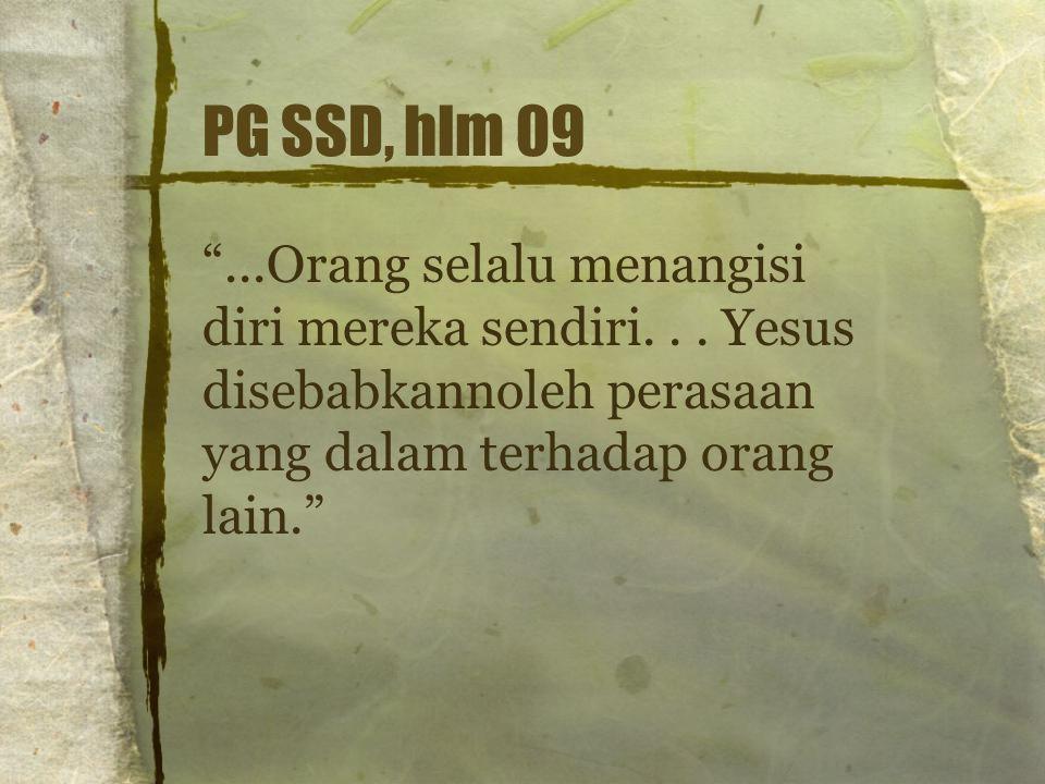 PG SSD, hlm 09 ...Orang selalu menangisi diri mereka sendiri.