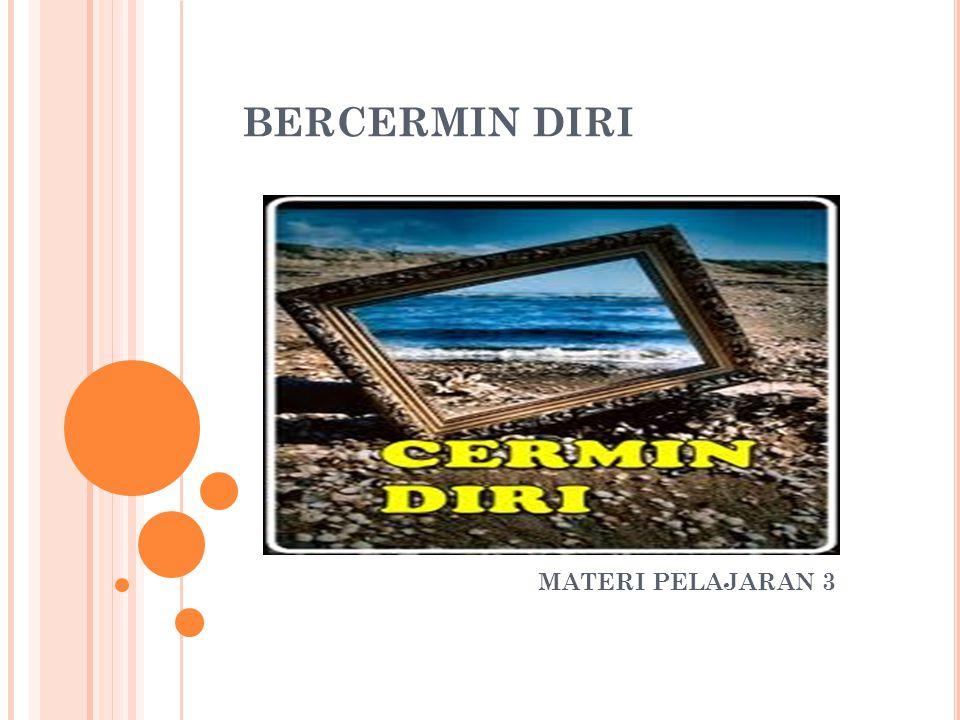 BERCERMIN DIRI MATERI PELAJARAN 3