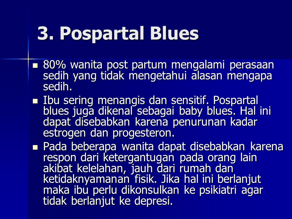 3. Pospartal Blues 80% wanita post partum mengalami perasaan sedih yang tidak mengetahui alasan mengapa sedih.