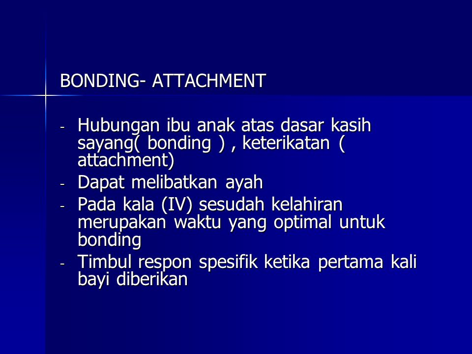 BONDING- ATTACHMENT Hubungan ibu anak atas dasar kasih sayang( bonding ) , keterikatan ( attachment)