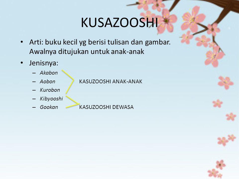 KUSAZOOSHI Arti: buku kecil yg berisi tulisan dan gambar. Awalnya ditujukan untuk anak-anak. Jenisnya: