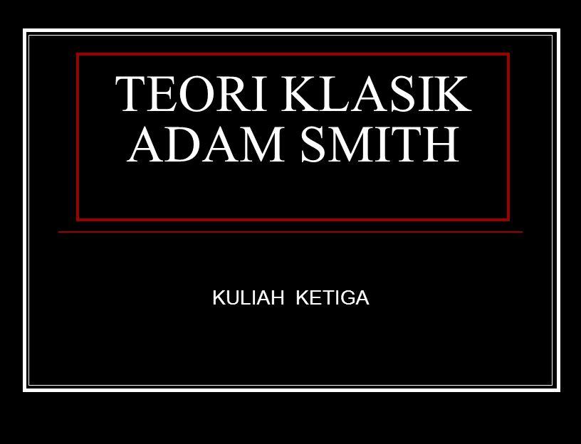 TEORI KLASIK ADAM SMITH