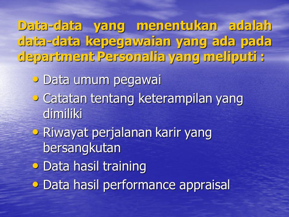 Data-data yang menentukan adalah data-data kepegawaian yang ada pada department Personalia yang meliputi :
