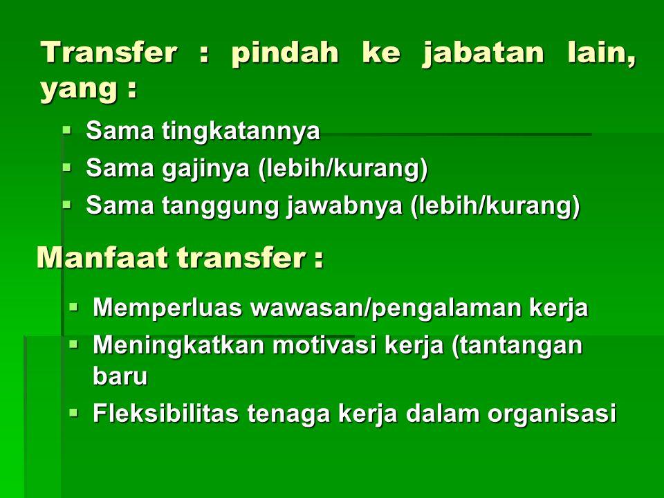 Transfer : pindah ke jabatan lain, yang :