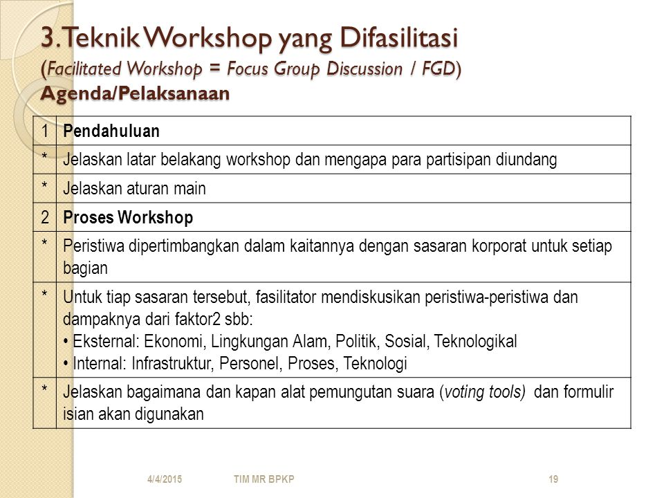 3.Teknik Workshop yang Difasilitasi (Facilitated Workshop = Focus Group Discussion / FGD) Agenda/Pelaksanaan