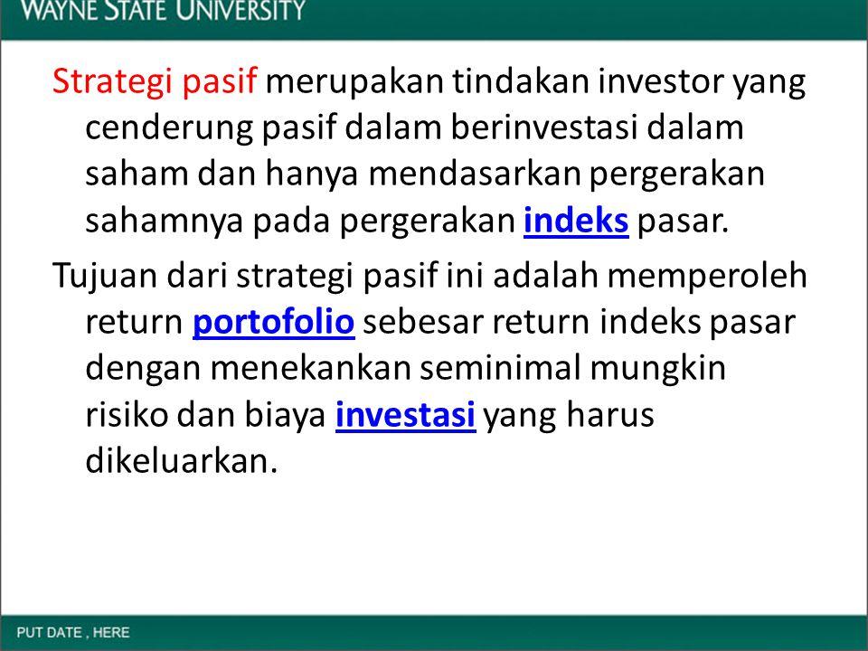 Strategi pasif merupakan tindakan investor yang cenderung pasif dalam berinvestasi dalam saham dan hanya mendasarkan pergerakan sahamnya pada pergerakan indeks pasar.