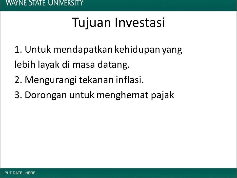 Tujuan Investasi 1. Untuk mendapatkan kehidupan yang lebih layak di masa datang.
